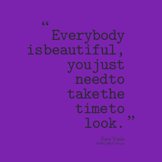 13830-everybody-is-beautiful-you-just-need-to-take-the-time-to-look